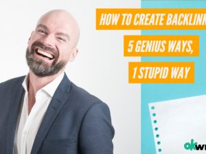 HOW TO CREATE BACKLINKS – 5 GENIUS WAYS, 1 STUPID WAY