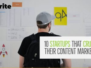10 Startups That Crushed Their Content Marketing