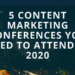 5 Content Marketing Conferences You Need to Attend in 2020