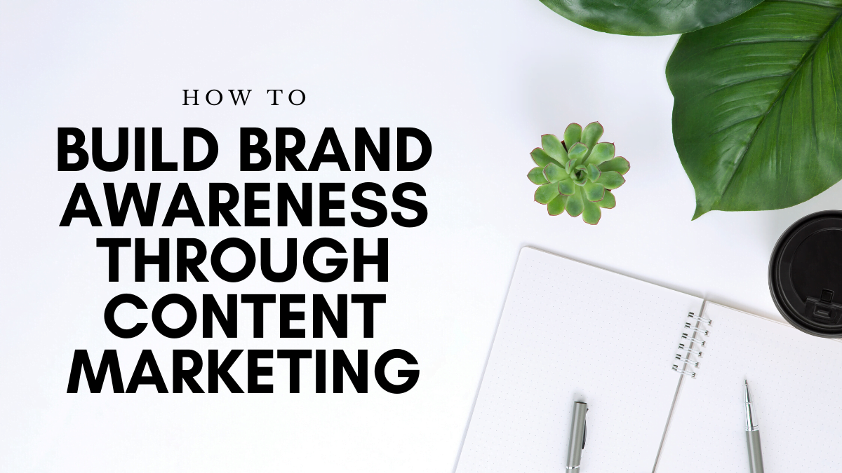 How to Build Brand Awareness Through Content Marketing