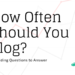 "5 Guiding Questions to Answer, ""How Often Should You Blog?"""