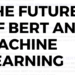 The Future of BERT and Machine Learning