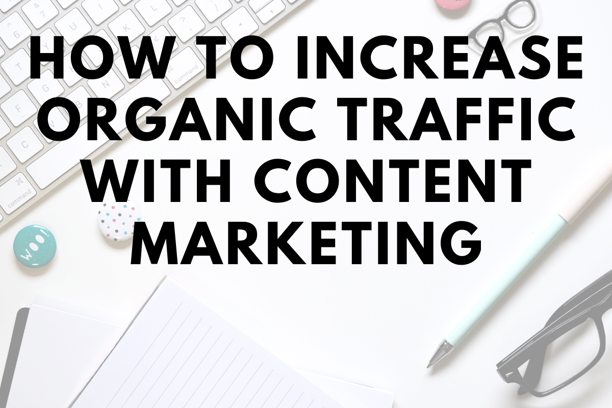 How To Increase Organic Traffic with Content Marketing