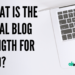 What is the Ideal Blog Length for SEO?